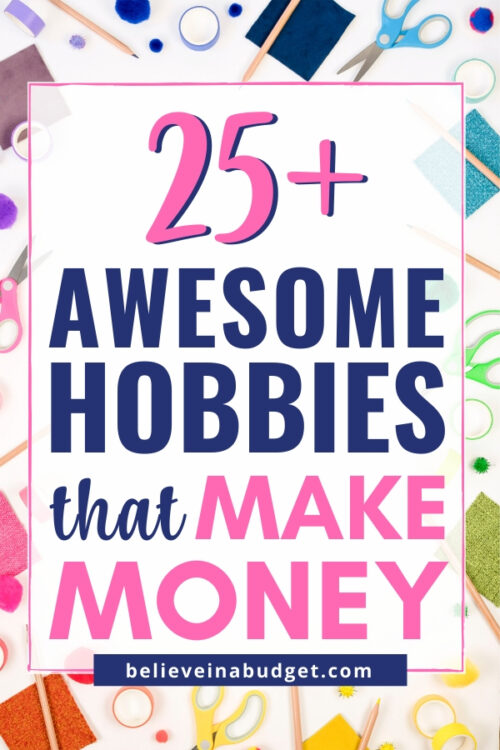 Here are 25 awesome hobbies that make money. Turn your fun hobby into a side hustle to earn extra income! #sidehustle #makemoney